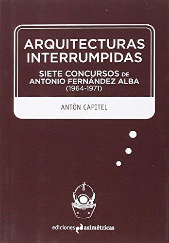 Descargar Libro Arquitecturas Interrumpidas Antón González Capitel
