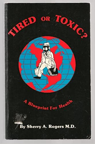 Tired or toxic a blueprint for health 9780961882129 medicine a blueprint for health malvernweather Image collections
