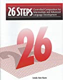26 Steps: Controlled Composition for Intermediate and Advanced Language Development (Student Book)