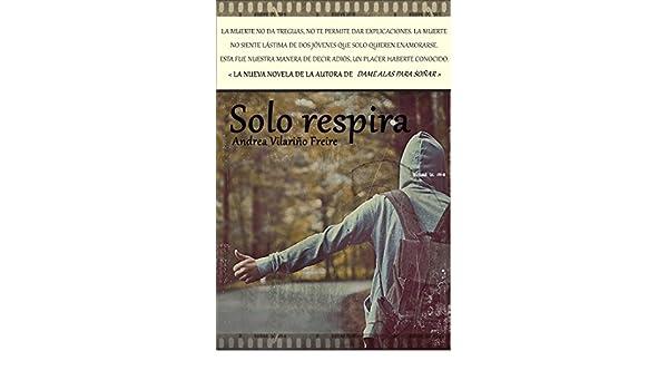 Amazon.com: Solo respira (Spanish Edition) eBook: Andrea Vilariño Freire: Kindle Store