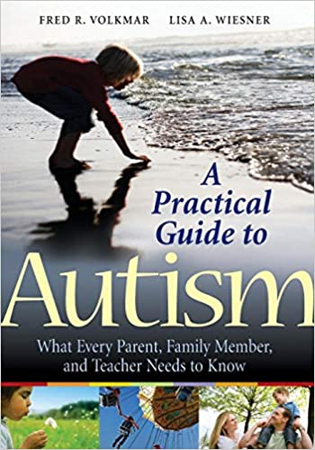 A Practical Guide to Autism: What Every Parent, Family Member, and Teacher Needs to Know  - Popular Autism Related Book