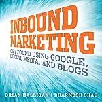 Inbound Marketing: Get Found Using Google, Social Media, and Blogs | Brian Halligan,Dharmesh Shah
