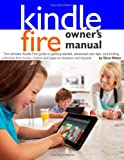 Kindle Fire Owner's Manual: The ultimate Kindle Fire guide to getting started, advanced user tips, and finding unlimited free books, videos and apps on Amazon and beyond