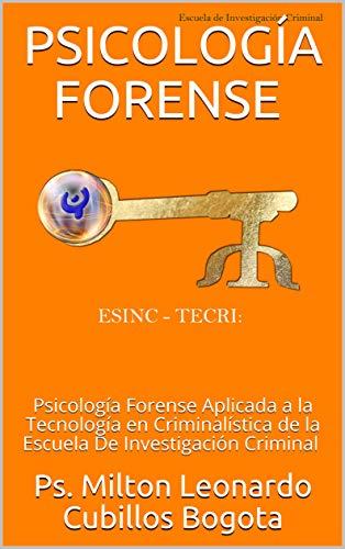 PSICOLOGÍA FORENSE : Psicología Forense Aplicada a la Tecnología en Criminalística de la Escuela De Investigación Criminal (Spanish Edition) Kindle Interactive Edition