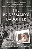 img - for The Bridesmaid's Daughter: From Grace Kelly's Wedding to a Women's Shelter - Searching for the Truth About My Mother book / textbook / text book
