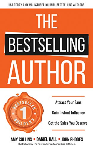 The Bestselling Author: Attract Your Fans, Gain Instant Influence, Get the Sales You Deserve by [Collins, Amy, Hall, Daniel, Rhodes, John]