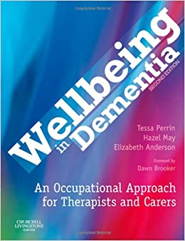 Wellbeing in Dementia: An Occupational Approach for Therapists and Carers, 2e