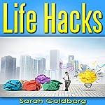 Life Hacks: 163 Insider Tricks Experts Use to Manage Day-to-Day Life | Sarah Goldberg