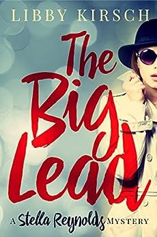 The Big Lead: A Stella Reynolds Mystery, Book 1 (Stella Reynolds Mystery Series) by [Kirsch, Libby]