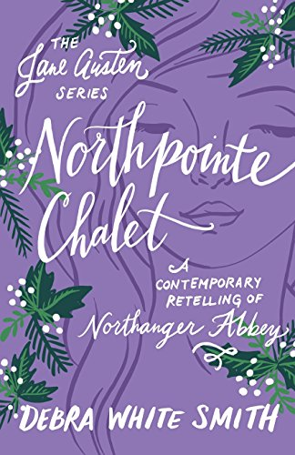 Northpointe Chalet: A Contemporary Retelling of Northanger Abbey (The Jane Austen Series) (Chalet Series)