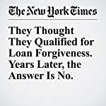 They Thought They Qualified for Loan Forgiveness. Years Later, the Answer Is No. | Ron Lieber