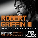Robert Griffin III: Athlete, Leader, Believer | Ted Kluck