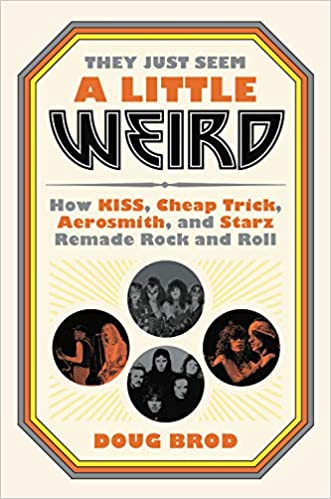 Amazon.com: They Just Seem a Little Weird: How KISS, Cheap Trick,  Aerosmith, and Starz Remade Rock and Roll (9780306845192): Brod, Doug: Books