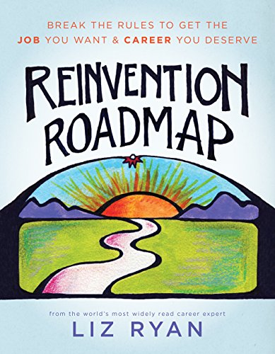 Reinvention Roadmap: Break the Rules to Get the Job You Want and Career You Deserve (The No Contact Rule To Get Her Back)