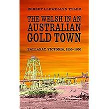 The Welsh in an Australian Gold Town: Ballarat, Victoria 1850-1900