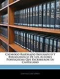 Catalogo Razonado Biográfico y Bibliográfico de Los Autores Portugueses Que Escribieron en Castellano, Domingo Garcia Péres, 1144027748