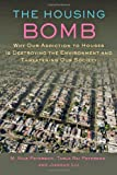 The Housing Bomb : Why Our Addiction to Houses Is Destroying the Environment and Threatening Our Society, Peterson, M. Nils and Peterson, Tarla, 1421410656