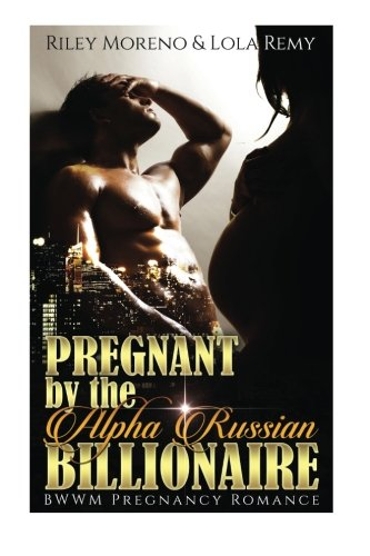 Pregnant By The Alpha Russian Billionaire: (Alpha Male Bad Boy Pregnancy Romance) (Interracial BBW Menage Short Stories)
