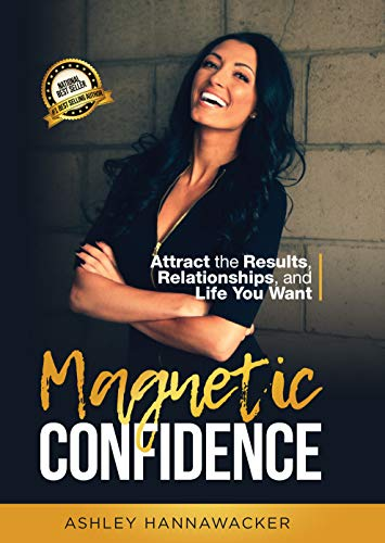 Magnetic Confidence: Attract the Results, Relationships, and Life You Want