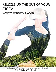 Muscle-Up the Gut of Your Story: How to Write the Novel (Susan Wingate Writing Instructionals Book 1)