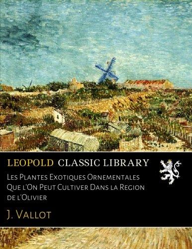 les-plantes-exotiques-ornementales-que-lon-peut-cultiver-dans-la-region-de-lolivier-french-edition