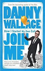 Join Me: The True Story of a Man Who Started a Cult by Accident by Wallace, Danny (2004) Paperback