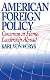 img - for American Foreign Policy: Consensus at Home, Leadership Abroad book / textbook / text book