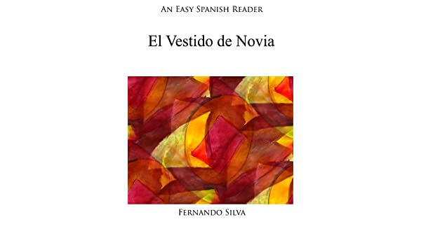 An Easy Spanish Reader: El Vestido de Novia (Easy Spanish Readers nº 5) (Spanish Edition) - Kindle edition by Fernando Silva.
