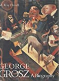 George Grosz : A Biography, Flavell, M. Kay, 0300041454
