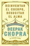 Reinventar el Cuerpo, Resucitar el Alma, Deepak Chopra, 0307476529