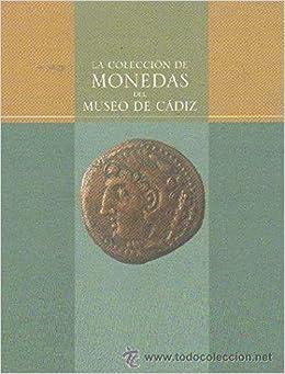 LA COLECCIÓN DE MONEDAS DEL MUSEO DE CADIZ: Amazon.es: VV.AA.: Libros