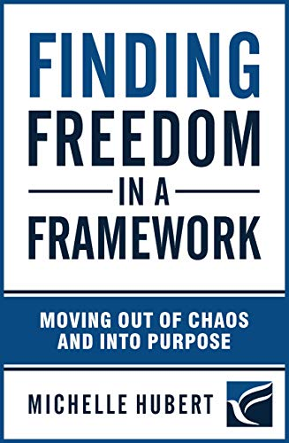 #freebooks – Finding Freedom In a Framework: Moving Out of Chaos and into Purpose – FREE until September 13th