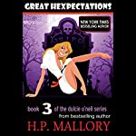 Great Hexpectations: Dulcie O'Neil, Book 3 | H. P. Mallory