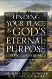 Finding Your Place in God's Eternal Purpose : 15 Keys to Apprehend the Life God Intended, Covarrubias, Loren, 0983208417