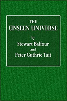 The Unseen Universe: Or Physical Speculations on a Future State