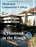 img - for A diamond in the rough: Muskegon Community College book / textbook / text book