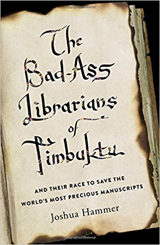 The Bad-Ass Librarians of Timbuktu, book by Joshua Hammer
