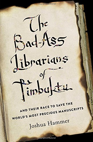 The Bad-Ass Librarians of Timbuktu: And Their Race to Save the World's Most Precious Manuscripts by Joshua Hammer