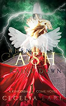 When Ash Rains Down: Young Adult Paranormal Angel Romance (Kingdom Come Book 1) by [Earl, Cecelia]