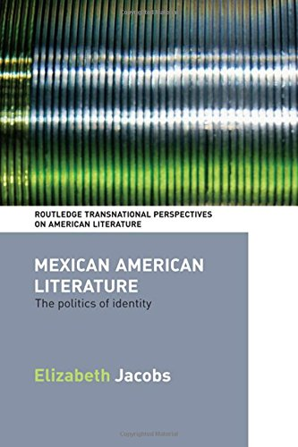 Mexican American Literature: The Politics of Identity (Routledge Transnational Perspectives on American Literature)