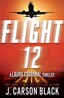 Flight 12: A Laura Cardinal Thriller (Flight 12 Begins Series) by [Black, J. Carson]
