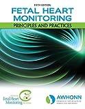 Fetal Heart Monitoring: Principles and Practices (AWHONN, Fetal Heart Monitoring)