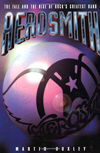 Aerosmith: The Fall and the Rise of Rock's Greatest Band -