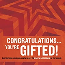 Congratulations...You're Gifted!: Discovering Your God-Given Shape to Make a Difference in the World Audiobook by Doug Fields, Erik Rees Narrated by S. A. Rogers