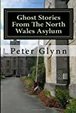 Ghost Stories From The North Wales Asylum: A Personal Collection