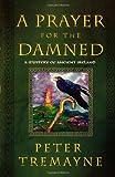 A Prayer for the Damned, Peter Tremayne, 0312377894