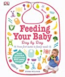 Feeding Your Baby Day by Day, Dorling Kindersley Publishing Staff and Fiona Wilcock, 1465415955
