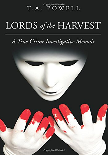 Lords of the Harvest: A True Crime Investigative Memoir (Powell Investigative Memoir) (Volume 2)