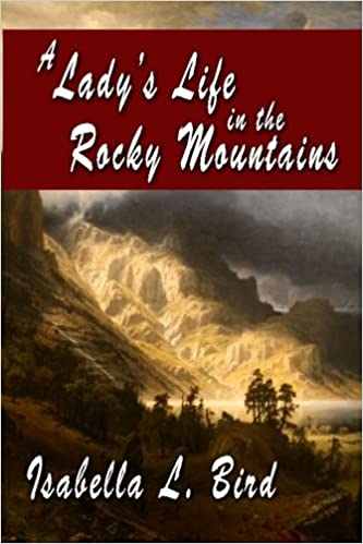 A Lady's Life in the Rocky Mountains: Isabella L. Bird ...