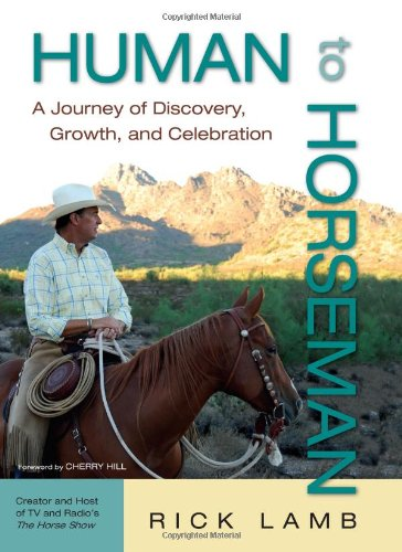 Human to Horseman: A Journey of Discovery, Growth, and Celebration (Lambs Rick)